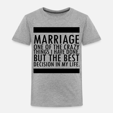 Marriage Slave Marriage - Toddler Premium T-Shirt