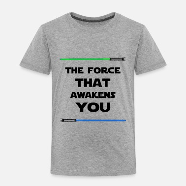 The Force Awakens THE FORCE THAT AWAKENS YOU - Toddler Premium T-Shirt