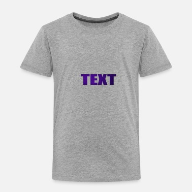 Text TEXT - Toddler Premium T-Shirt
