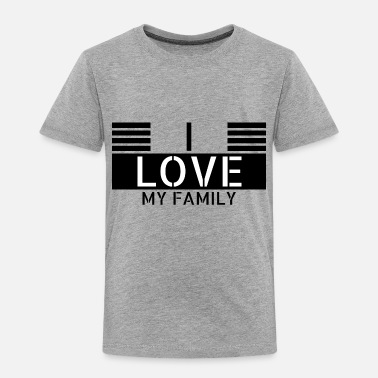 Parents family - I love my family - Toddler Premium T-Shirt