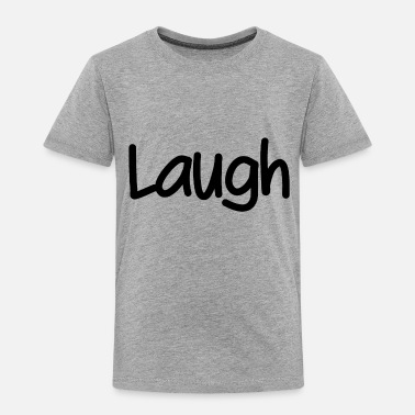Laugh Laugh - Toddler Premium T-Shirt