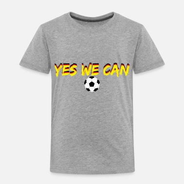 Yes We Can Yes we can! - Toddler Premium T-Shirt