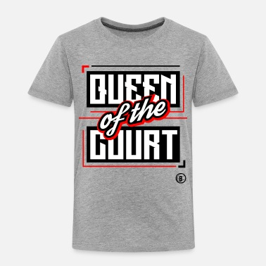 Court QUEEN OF THE COURT - Toddler Premium T-Shirt
