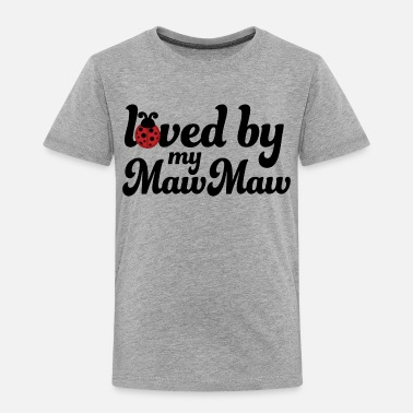 Maw Loved By My MawMaw - Toddler Premium T-Shirt