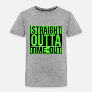 Out Straight outta time out - Toddler Premium T-Shirt