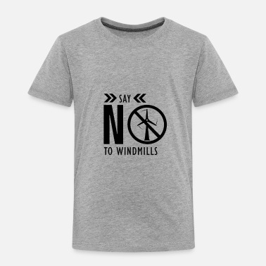 Wind Say No To Windmills - Toddler Premium T-Shirt