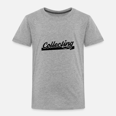 Collectible Hobby Collecting Collect Collection Collector - Toddler Premium T-Shirt