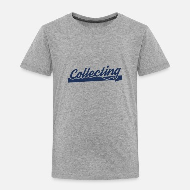 Gatherer Collection Gatherer Collect Collector Gather - Toddler Premium T-Shirt