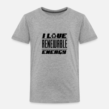 Energies Renewable Energy Renewable Energy - Toddler Premium T-Shirt