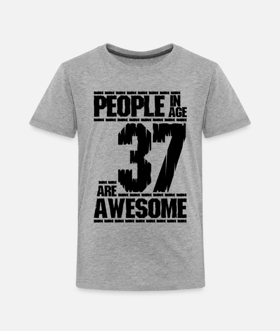 Fourties T-Shirts - PEOPLE IN AGE 37 ARE AWESOME - Toddler Premium T-Shirt heather gray