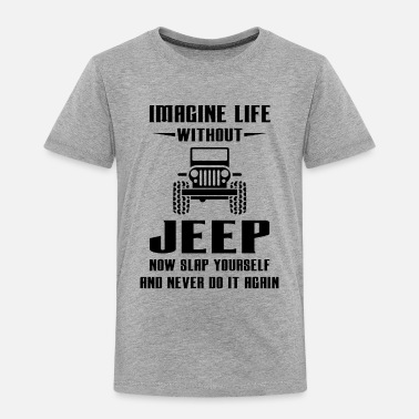 Funny Imagine life without jeep - Toddler Premium T-Shirt
