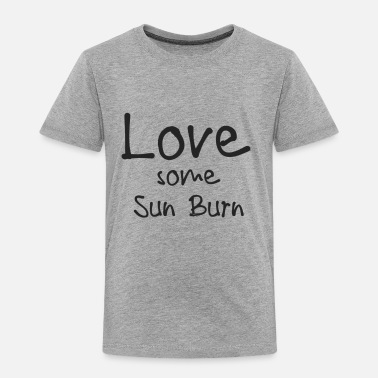 Sunburn Love Some Sunburn - Gift - Shirt - Toddler Premium T-Shirt