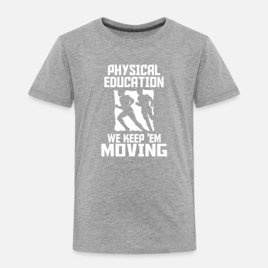 Education Culture physical education - Toddler Premium T-Shirt