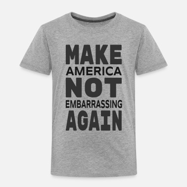Obama Make America Not Embarrassing Again Gifts - Toddler Premium T-Shirt