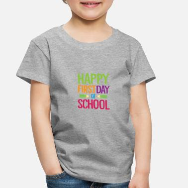 Happy First Day of School Teacher Funny Back to School Shirt - Toddler Premium T-Shirt