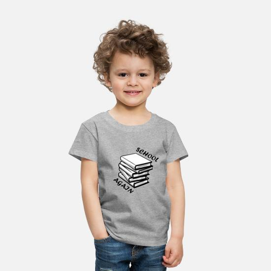 Against Baby Clothing - School Again Books Shirt Back To School Tee Gift - Toddler Premium T-Shirt heather gray