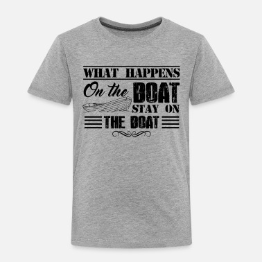 Boat What Happens On The Boat Stays Shirt - Toddler Premium T-Shirt