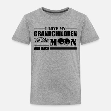 I Love My Grandchildren To The Moon And Back I Love My Grandchildren To The Moon And Back Shirt - Toddler Premium T-Shirt