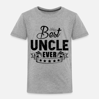 Uncle Best Uncle Ever Shirt - Toddler Premium T-Shirt