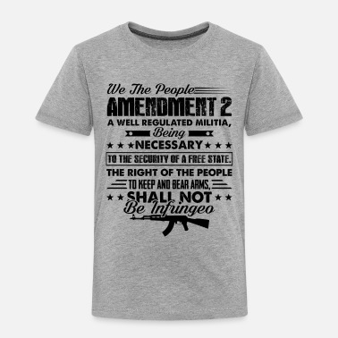 2nd Amendment 2nd Amendment Shirt - 2nd Amendment T shirt - Toddler Premium T-Shirt