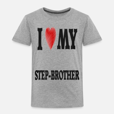 Step Brothers I Love My Step Brother - Toddler Premium T-Shirt