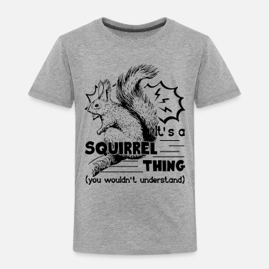 Squirrel Squirrel Shirt - Toddler Premium T-Shirt