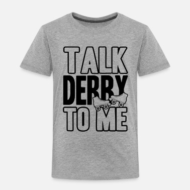 Derby Roller Derby Talk Derby Shirt - Toddler Premium T-Shirt
