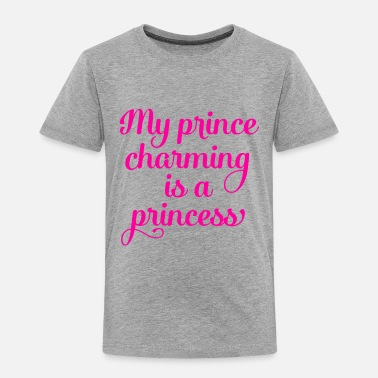 Prince Charming My Prince Charming is a Princess - Toddler Premium T-Shirt