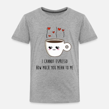 Latte I CANNOT ESPRESSO HOW MUCH I LOVE YOU - Toddler Premium T-Shirt