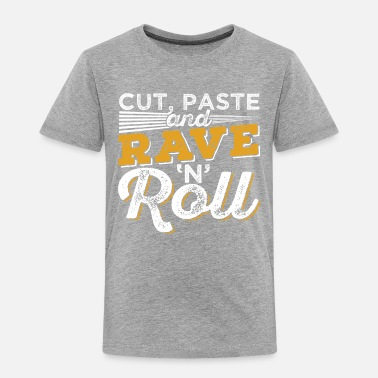 Web CUT PASTE AND RAVE AND ROLL - Toddler Premium T-Shirt
