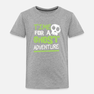 Ghost Ghost Hunter Time For A Ghost Adventure Gift - Toddler Premium T-Shirt