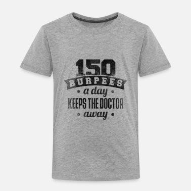 9b9417f19 150 Burpees a Day Funny Burpee Shirt - Toddler Premium T-Shirt