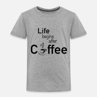 Hilarious Life begins after coffee tee - Toddler Premium T-Shirt