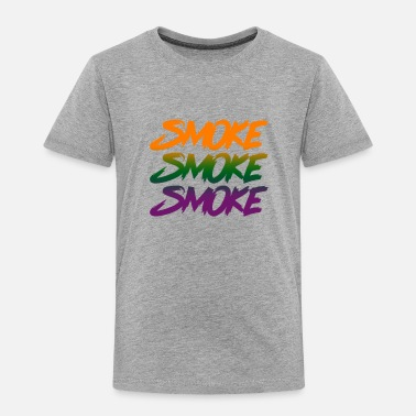 Smoking Smoke Smoke Smoke - Toddler Premium T-Shirt