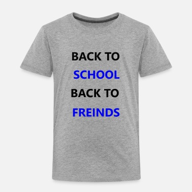 Back To School BACK TO SCHOOL BACK TO FRIENDS - Toddler Premium T-Shirt