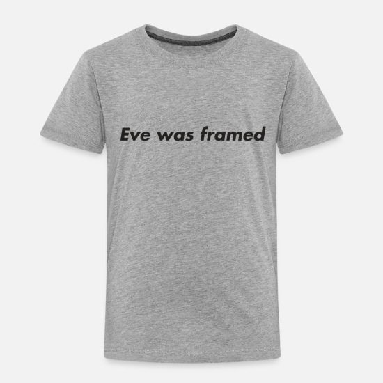 Eve Was Framed Baby Clothing - Eve was framed - Toddler Premium T-Shirt heather gray