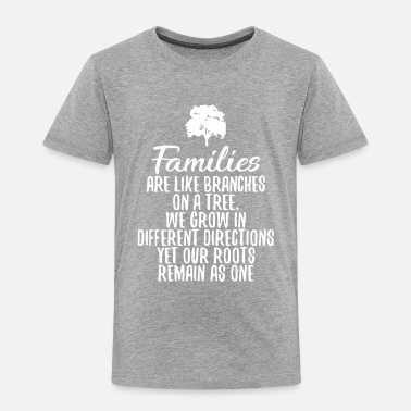 Tree Families are Like Brances On a Tree - Toddler Premium T-Shirt