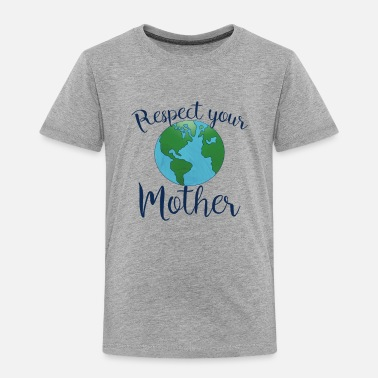 Mother respect your mother Earth day - Toddler Premium T-Shirt