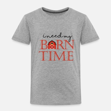 Gallop I need my Barn time gift tee shirt - Toddler Premium T-Shirt