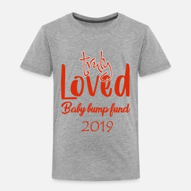 Baby Feet Truly loved baby bump fund 2019 - Toddler Premium T-Shirt