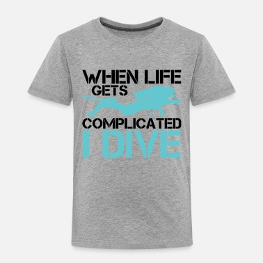 Lake When life gets complicated - I Dive Diving - Toddler Premium T-Shirt