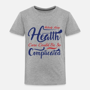 Democrat NOBODY KNEW HEATTH CARE COULD BE SO ... - Toddler Premium T-Shirt