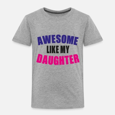 Super Awesome like my Daughter - Toddler Premium T-Shirt