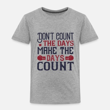 Champ Don't count the days, make the days count - Toddler Premium T-Shirt