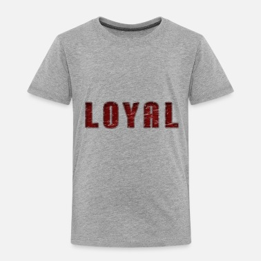 Loyal Loyal in red - Toddler Premium T-Shirt