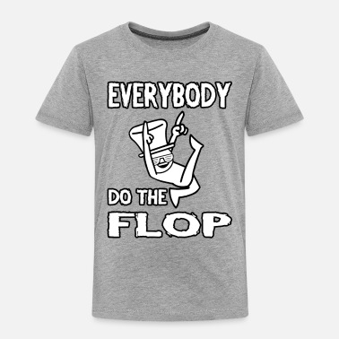 Flop Do The Flop - Toddler Premium T-Shirt