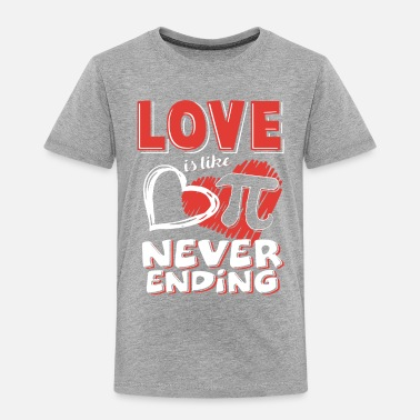 74a9c49d Love Is Like Pi Never Ending Pi Day Shirt - Toddler Premium T-Shirt
