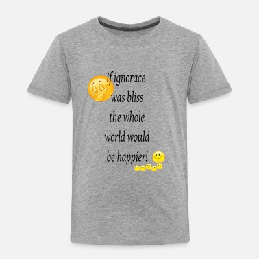 Bliss If ignorance was bliss - Toddler Premium T-Shirt