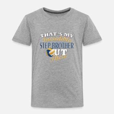 Step Brothers Volleyball Step Brother & Sister Gift - Toddler Premium T-Shirt