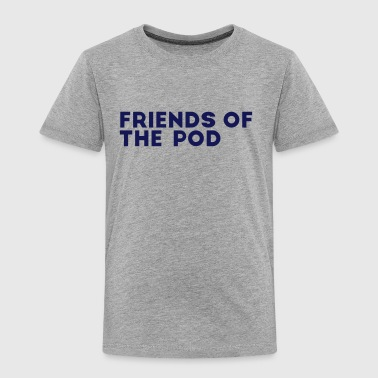 friends of the pod - Toddler Premium T-Shirt